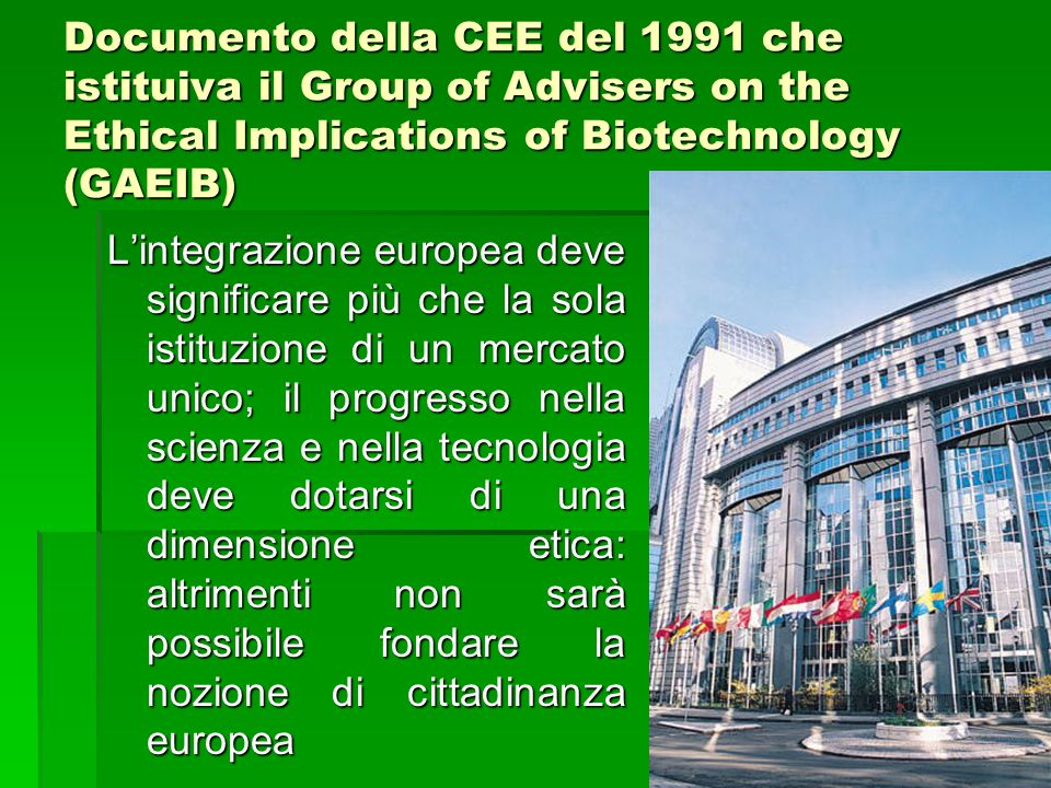 Documento della CEE del 1991 che istituiva il Group of Advisers on the Ethical Implications of Biotechnology (GAEIB) Lintegrazione europea deve signif