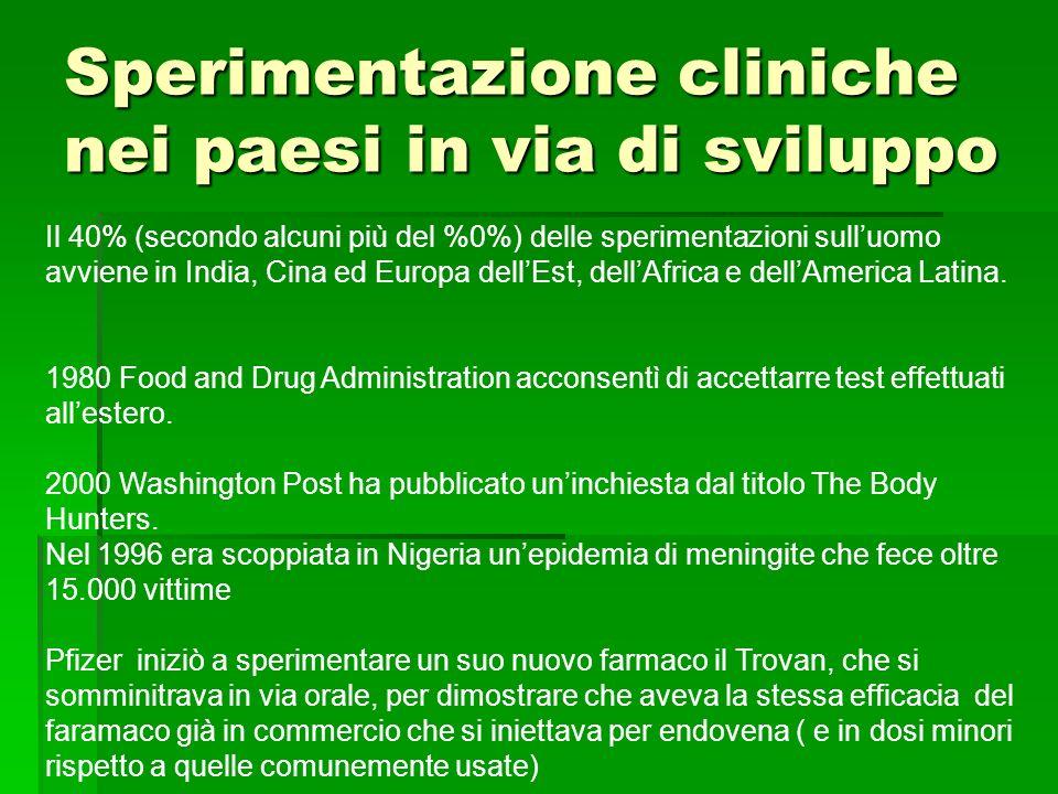 Sperimentazione cliniche nei paesi in via di sviluppo Il 40% (secondo alcuni più del %0%) delle sperimentazioni sulluomo avviene in India, Cina ed Eur