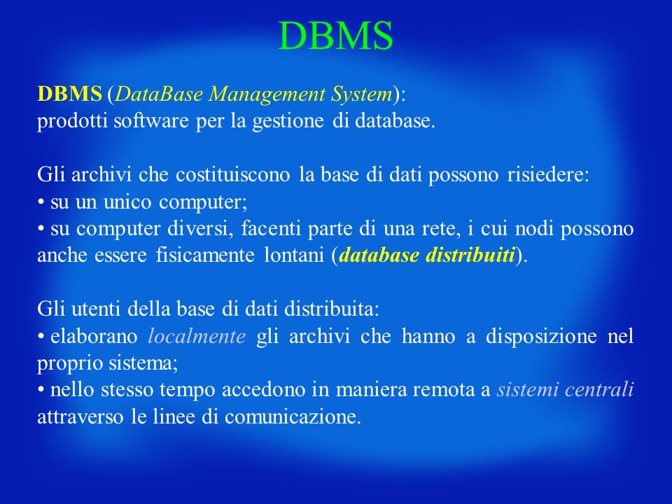 DBMS (DataBase Management System): prodotti software per la gestione di database.
