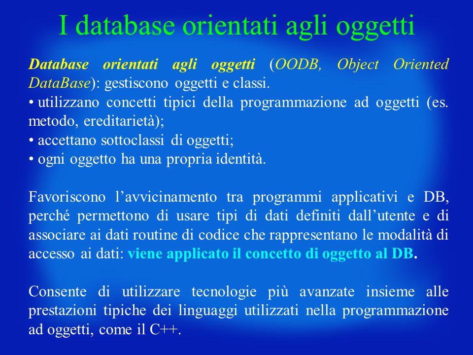 Database orientati agli oggetti (OODB, Object Oriented DataBase): gestiscono oggetti e classi. utilizzano concetti tipici della programmazione ad ogge