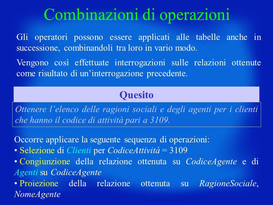 Combinazioni di operazioni Gli operatori possono essere applicati alle tabelle anche in successione, combinandoli tra loro in vario modo. Vengono così