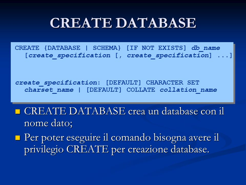 CREATE DATABASE CREATE {DATABASE | SCHEMA} [IF NOT EXISTS] db_name [create_specification [, create_specification]...] create_specification: [DEFAULT]