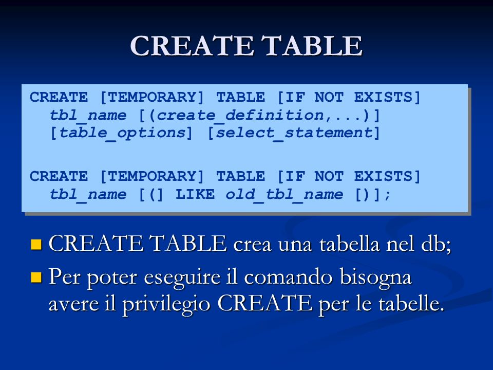 CREATE TABLE CREATE [TEMPORARY] TABLE [IF NOT EXISTS] tbl_name [(create_definition,...)] [table_options] [select_statement] CREATE [TEMPORARY] TABLE [