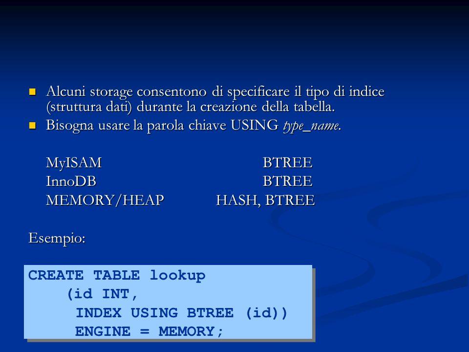 Alcuni storage consentono di specificare il tipo di indice (struttura dati) durante la creazione della tabella. Alcuni storage consentono di specifica