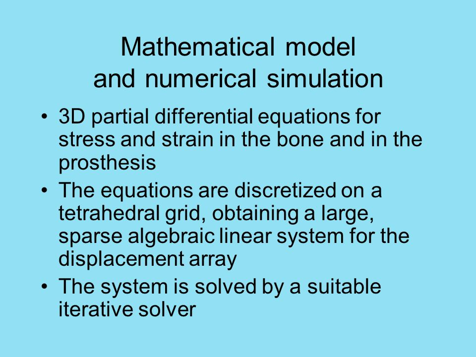 Mathematical model and numerical simulation 3D partial differential equations for stress and strain in the bone and in the prosthesis The equations ar