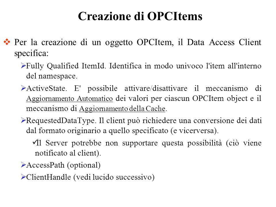 Per la creazione di un oggetto OPCItem, il Data Access Client specifica: Fully Qualified ItemId. Identifica in modo univoco l'item all'interno del nam