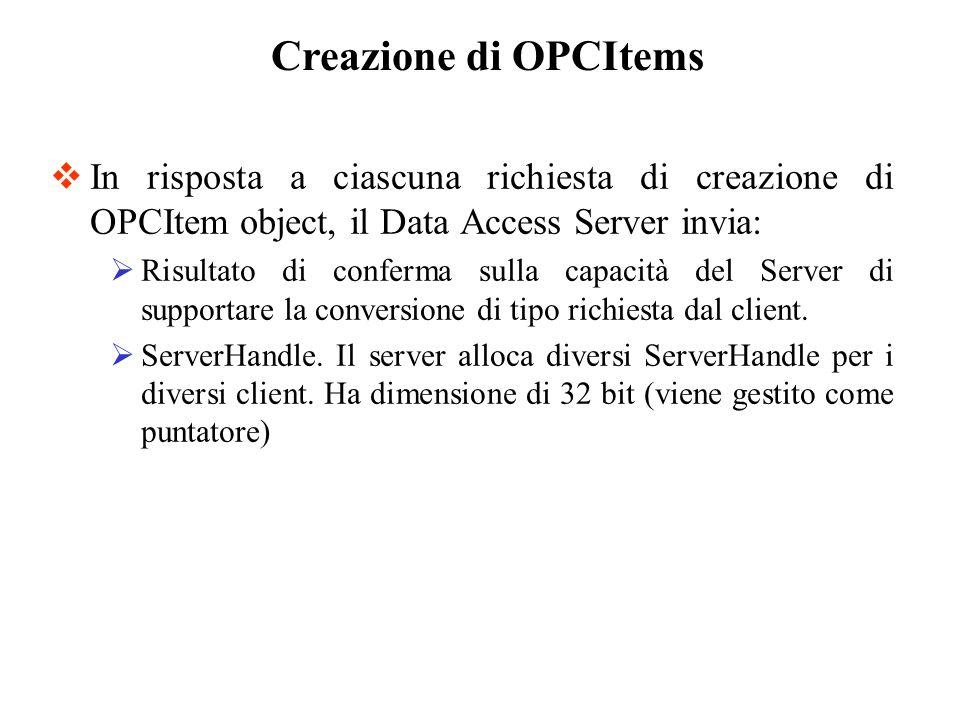 In risposta a ciascuna richiesta di creazione di OPCItem object, il Data Access Server invia: Risultato di conferma sulla capacità del Server di suppo
