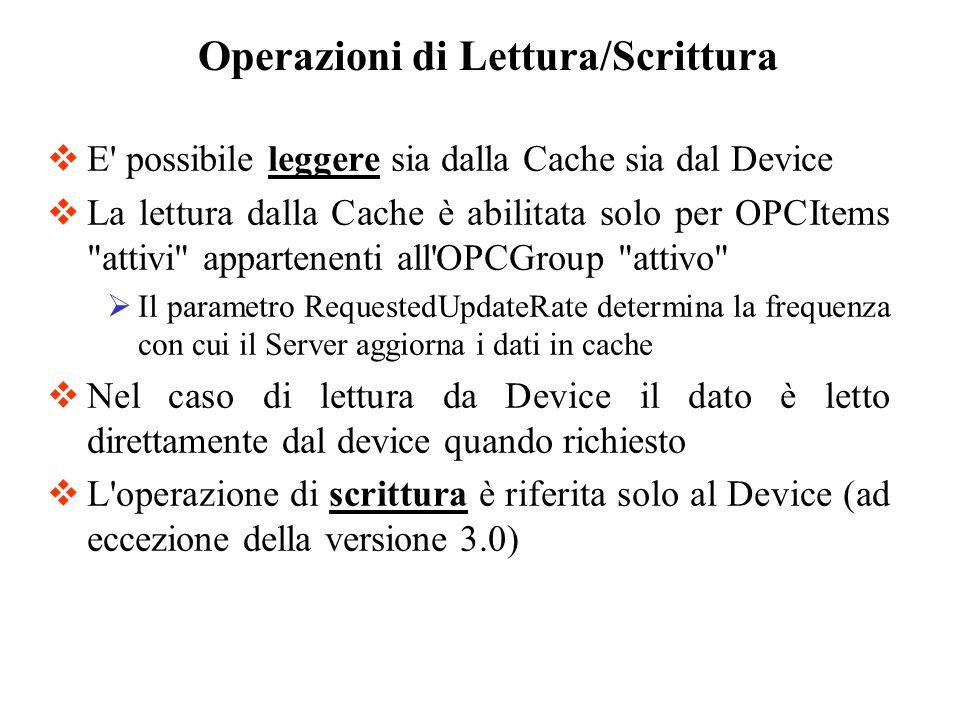 E' possibile leggere sia dalla Cache sia dal Device La lettura dalla Cache è abilitata solo per OPCItems