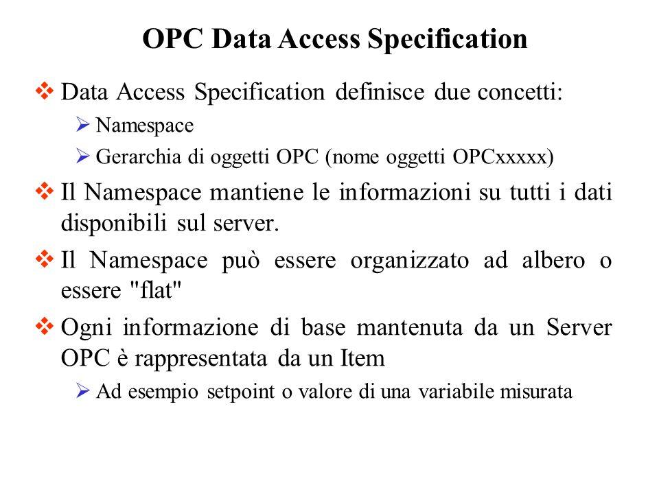 Data Access Specification definisce due concetti: Namespace Gerarchia di oggetti OPC (nome oggetti OPCxxxxx) Il Namespace mantiene le informazioni su