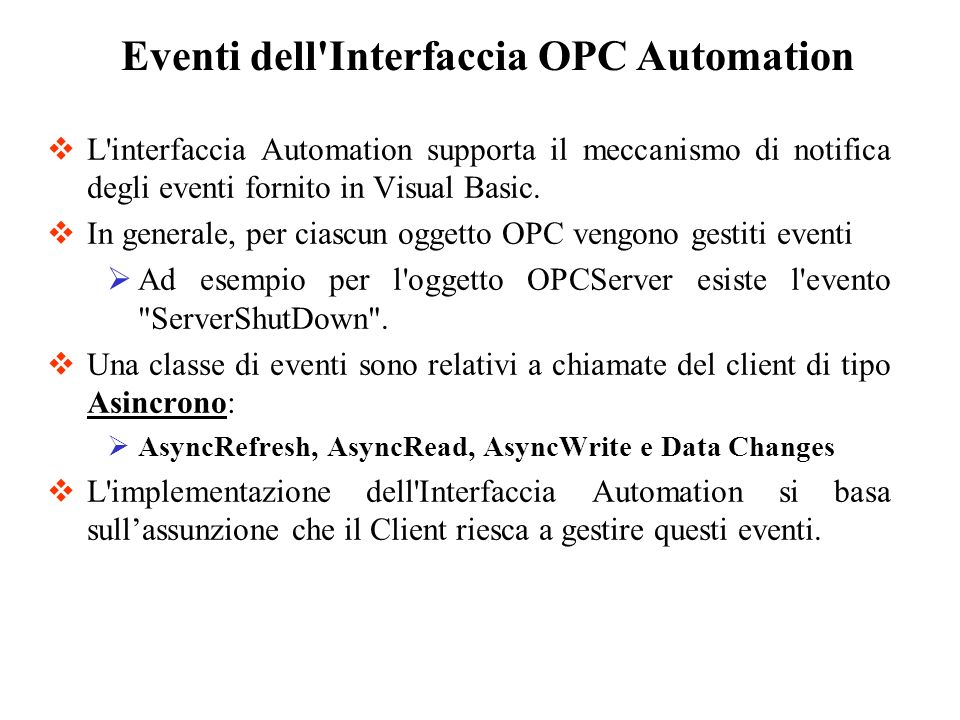 L'interfaccia Automation supporta il meccanismo di notifica degli eventi fornito in Visual Basic. In generale, per ciascun oggetto OPC vengono gestiti