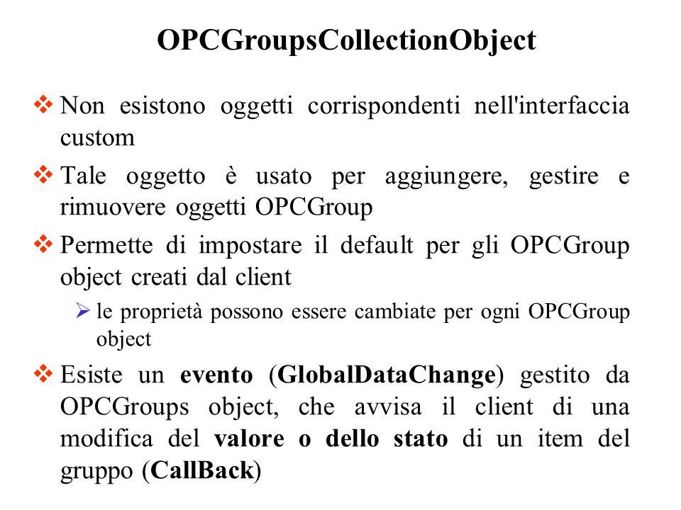 Non esistono oggetti corrispondenti nell'interfaccia custom Tale oggetto è usato per aggiungere, gestire e rimuovere oggetti OPCGroup Permette di impo