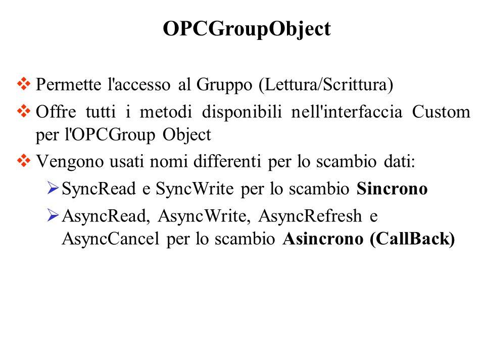 Permette l'accesso al Gruppo (Lettura/Scrittura) Offre tutti i metodi disponibili nell'interfaccia Custom per l'OPCGroup Object Vengono usati nomi dif