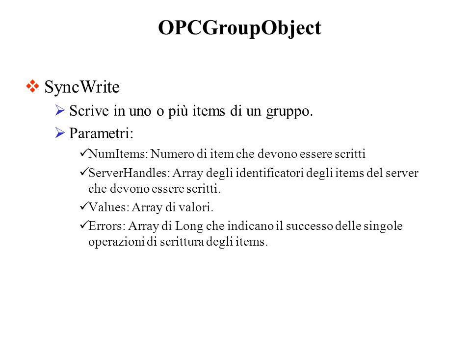 SyncWrite Scrive in uno o più items di un gruppo. Parametri: NumItems: Numero di item che devono essere scritti ServerHandles: Array degli identificat