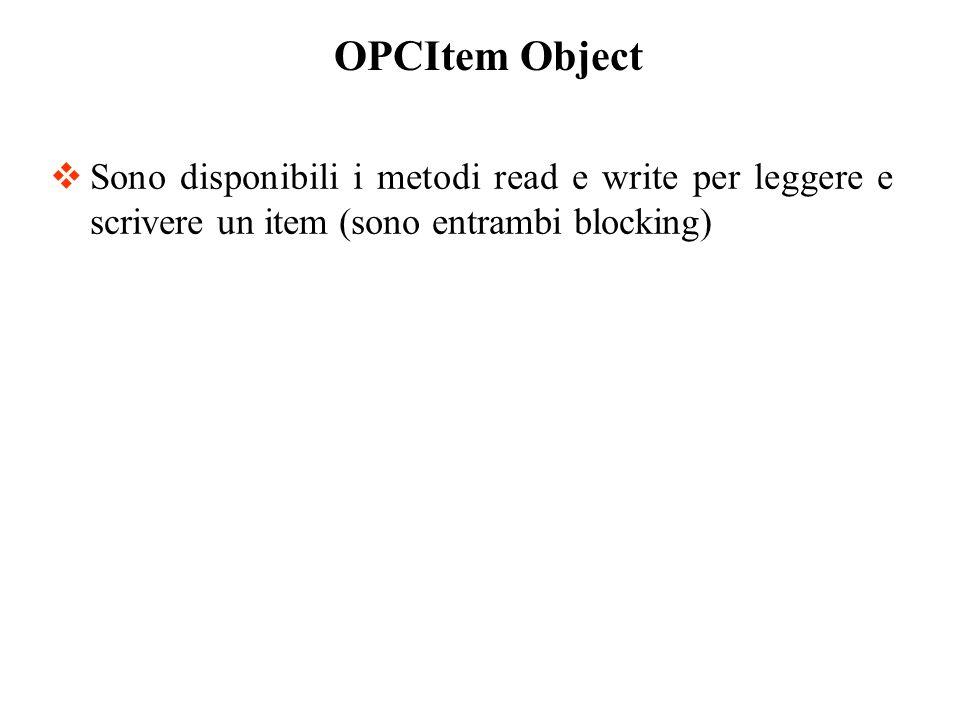 Sono disponibili i metodi read e write per leggere e scrivere un item (sono entrambi blocking) OPCItem Object