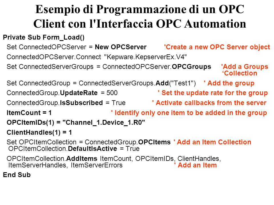 Private Sub Form_Load() Set ConnectedOPCServer = New OPCServer 'Create a new OPC Server object ConnectedOPCServer.Connect