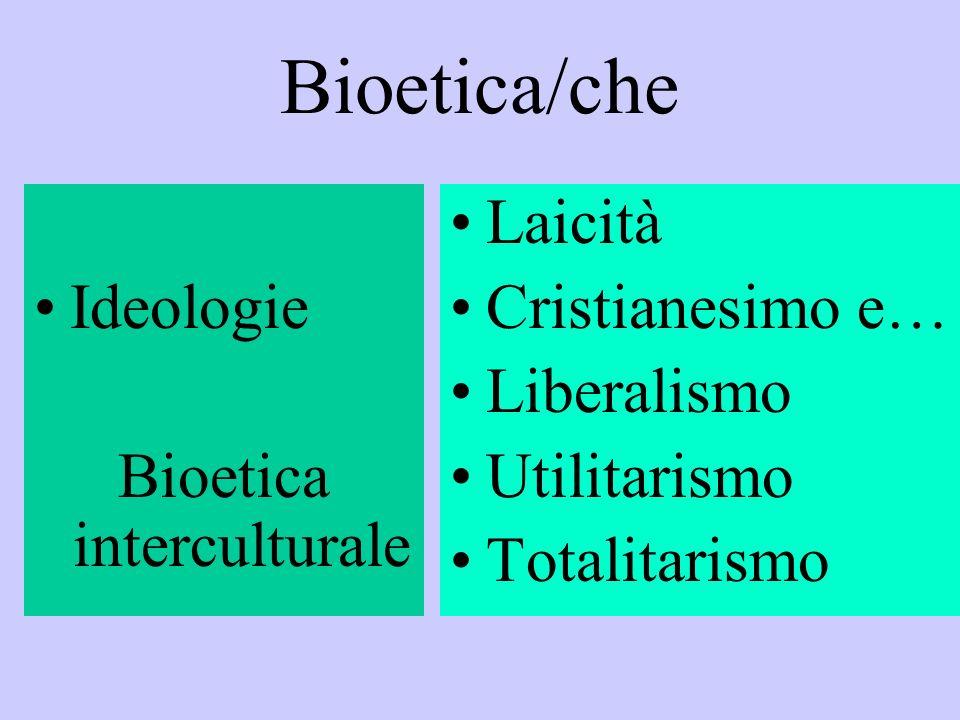 Bioetica/che Ideologie Bioetica interculturale Laicità Cristianesimo e… Liberalismo Utilitarismo Totalitarismo