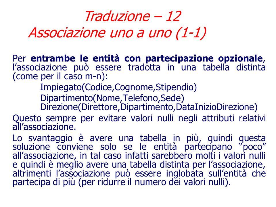 Qualora una delle entità partecipi alla associazione con cardinalità (0,1) ossia è unentità con partecipazione opzionale, delle due soluzioni si prefe