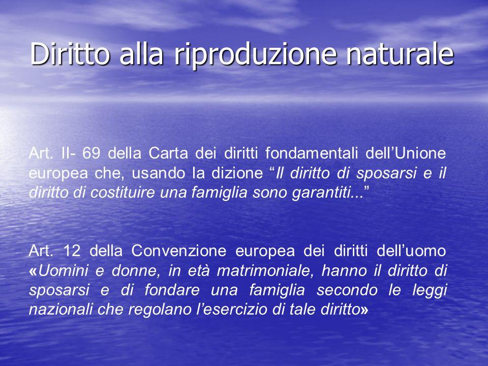 Diritto alla riproduzione naturale Art. II- 69 della Carta dei diritti fondamentali dellUnione europea che, usando la dizione Il diritto di sposarsi e