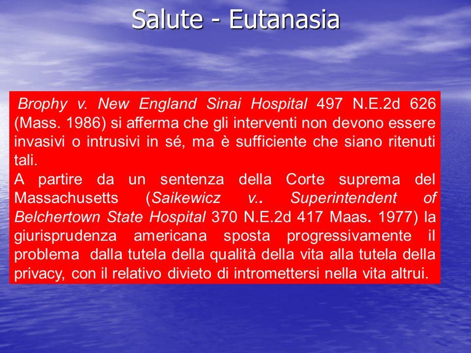 Salute - Eutanasia Brophy v. New England Sinai Hospital 497 N.E.2d 626 (Mass. 1986) si afferma che gli interventi non devono essere invasivi o intrusi