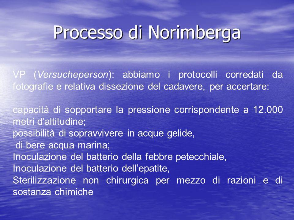 Processo di Norimberga VP (Versucheperson): abbiamo i protocolli corredati da fotografie e relativa dissezione del cadavere, per accertare: capacità d