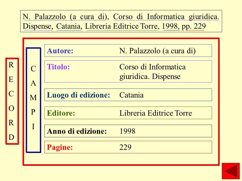 N. Palazzolo (a cura di), Corso di Informatica giuridica. Dispense, Catania, Libreria Editrice Torre, 1998, pp. 229 Autore: N. Palazzolo (a cura di) T