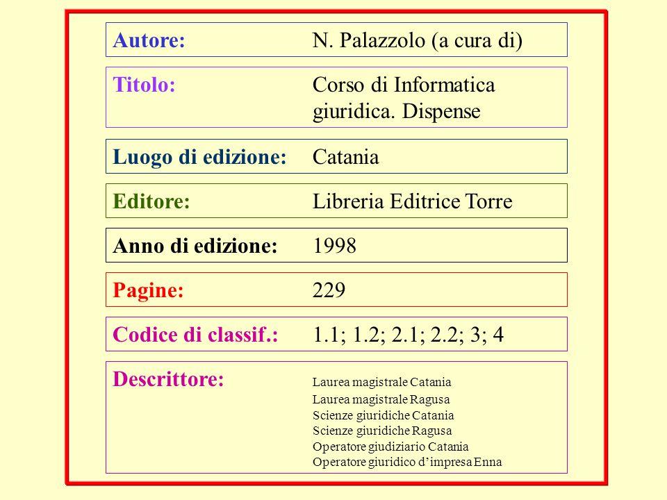 Autore: N. Palazzolo (a cura di) Titolo: Corso di Informatica giuridica. Dispense Luogo di edizione:Catania Editore: Libreria Editrice Torre Anno di e