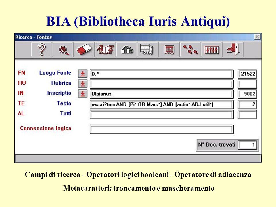 Campi di ricerca - Operatori logici booleani - Operatore di adiacenza Metacaratteri: troncamento e mascheramento BIA (Bibliotheca Iuris Antiqui)