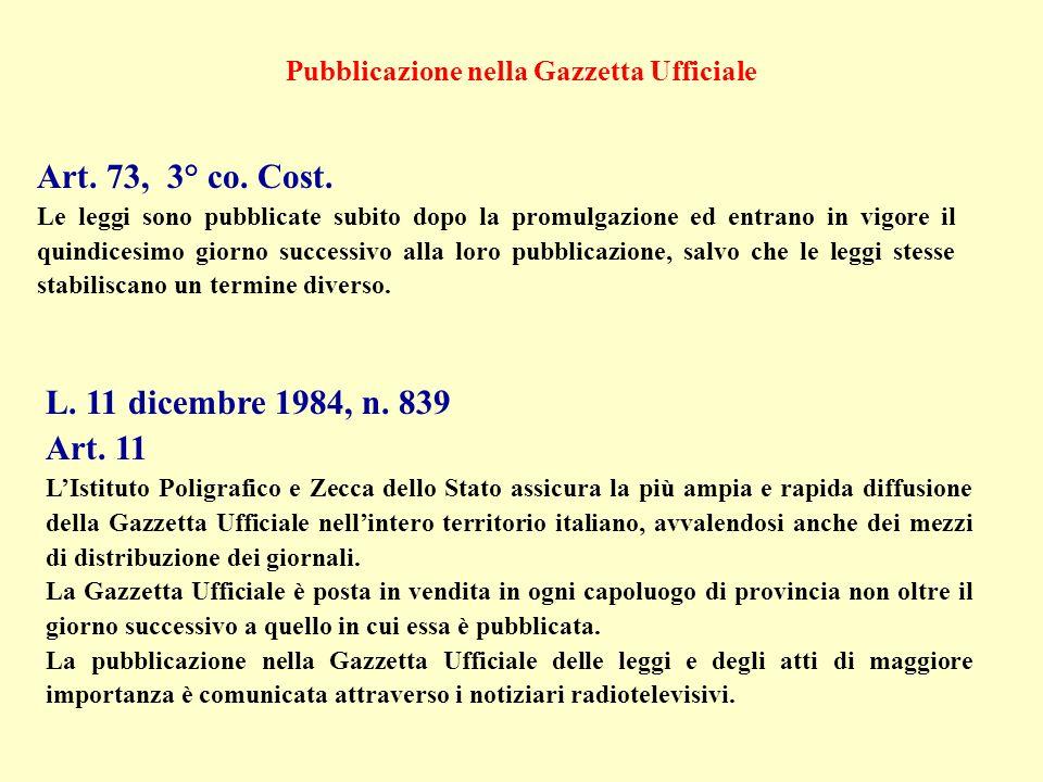 Art. 73, 3° co. Cost. Le leggi sono pubblicate subito dopo la promulgazione ed entrano in vigore il quindicesimo giorno successivo alla loro pubblicaz