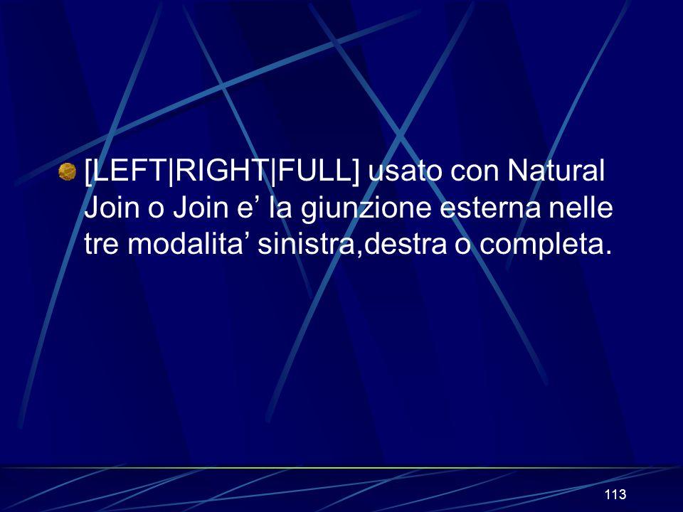 113 [LEFT|RIGHT|FULL] usato con Natural Join o Join e la giunzione esterna nelle tre modalita sinistra,destra o completa.