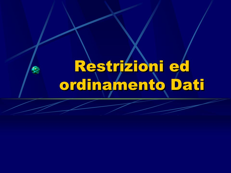 Restrizioni ed ordinamento Dati