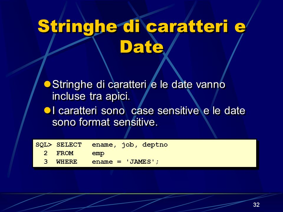 32 Stringhe di caratteri e Date Stringhe di caratteri e le date vanno incluse tra apici. I caratteri sono case sensitive e le date sono format sensiti
