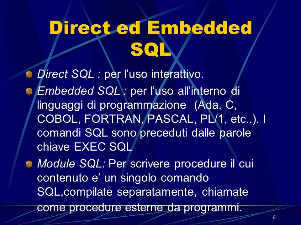 4 Direct ed Embedded SQL Direct SQL : per luso interattivo.
