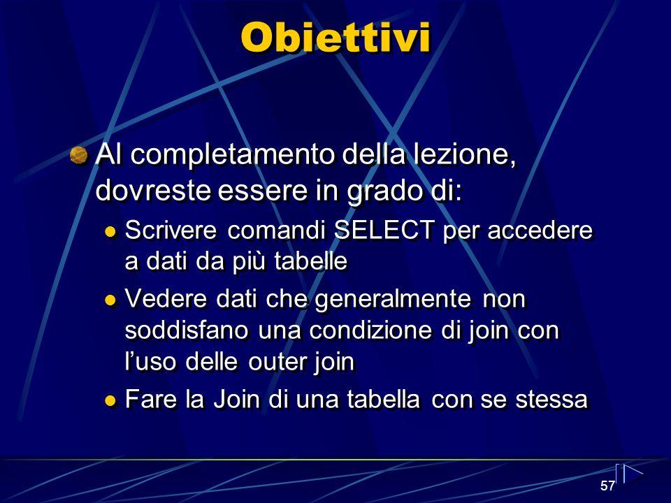 57 Obiettivi Al completamento della lezione, dovreste essere in grado di: Scrivere comandi SELECT per accedere a dati da più tabelle Vedere dati che g