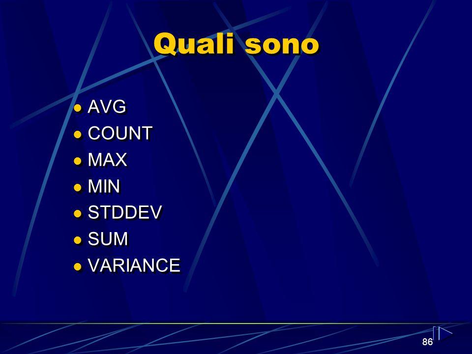 86 Quali sono AVG COUNT MAX MIN STDDEV SUM VARIANCE AVG COUNT MAX MIN STDDEV SUM VARIANCE
