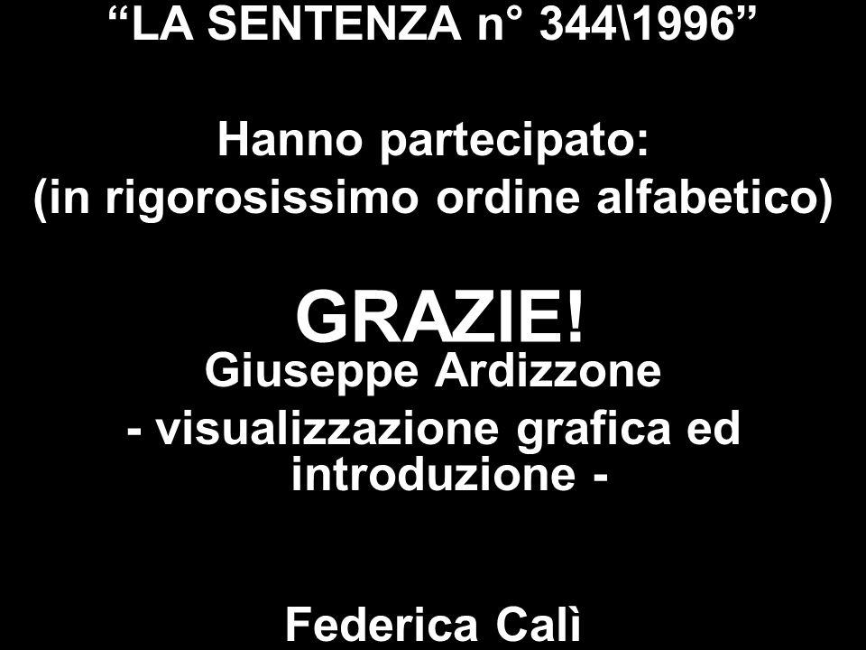 GRAZIE! LA SENTENZA n° 344\1996 Hanno partecipato: (in rigorosissimo ordine alfabetico) Giuseppe Ardizzone - visualizzazione grafica ed introduzione -