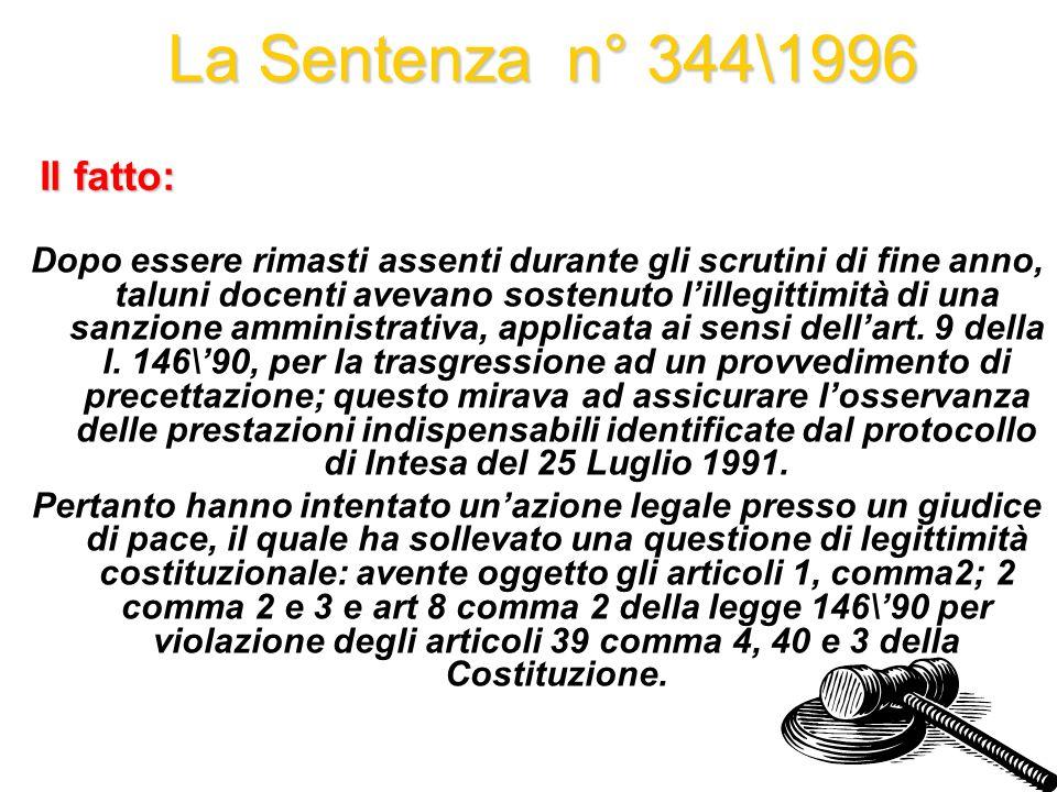 La Sentenza n° 344\1996 Dopo essere rimasti assenti durante gli scrutini di fine anno, taluni docenti avevano sostenuto lillegittimità di una sanzione