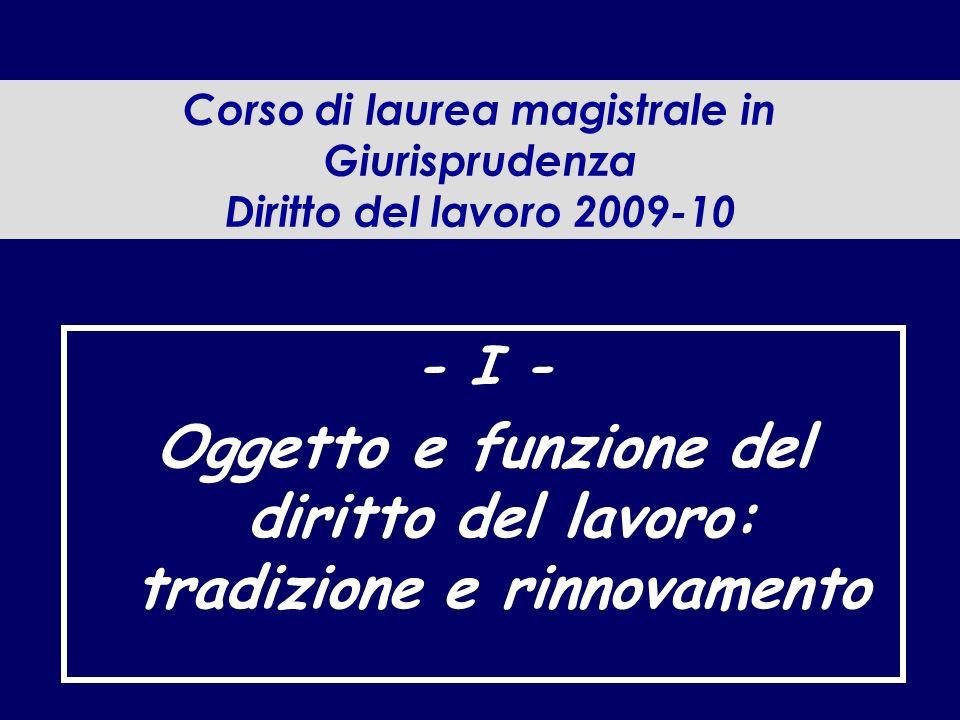 Corso di laurea magistrale in Giurisprudenza Diritto del lavoro 2009-10 - I - Oggetto e funzione del diritto del lavoro: tradizione e rinnovamento