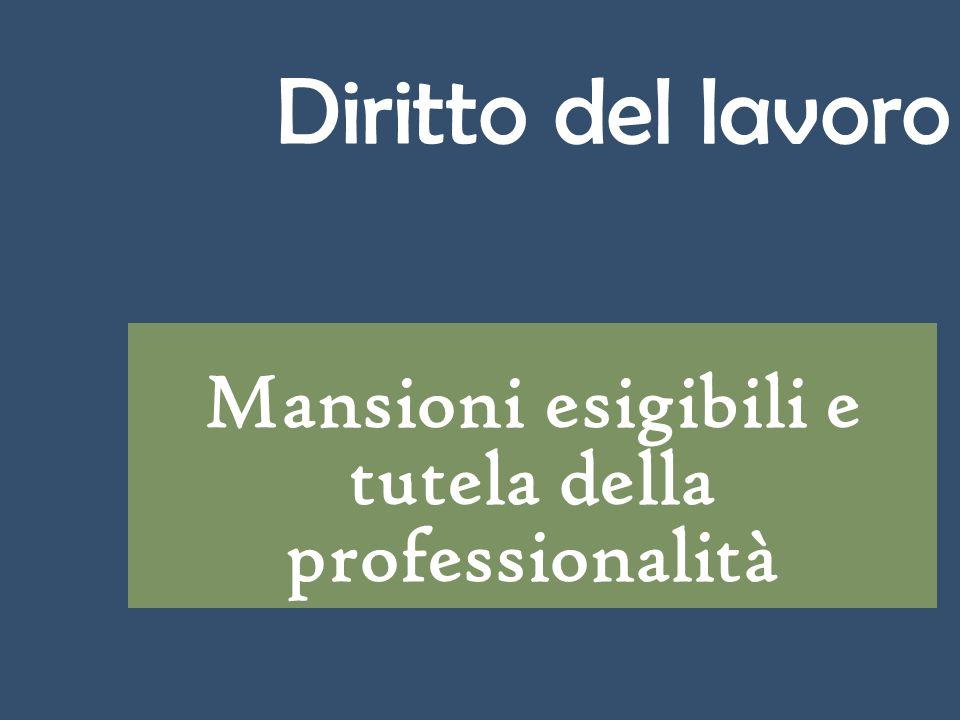 Diritto del lavoro Mansioni esigibili e tutela della professionalità