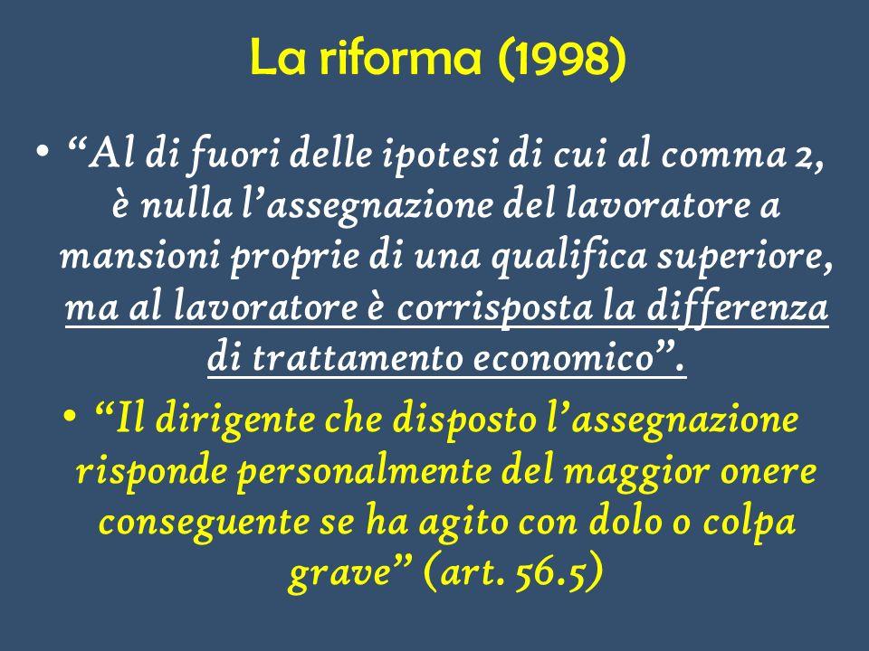 La riforma (1998) Al di fuori delle ipotesi di cui al comma 2, è nulla lassegnazione del lavoratore a mansioni proprie di una qualifica superiore, ma