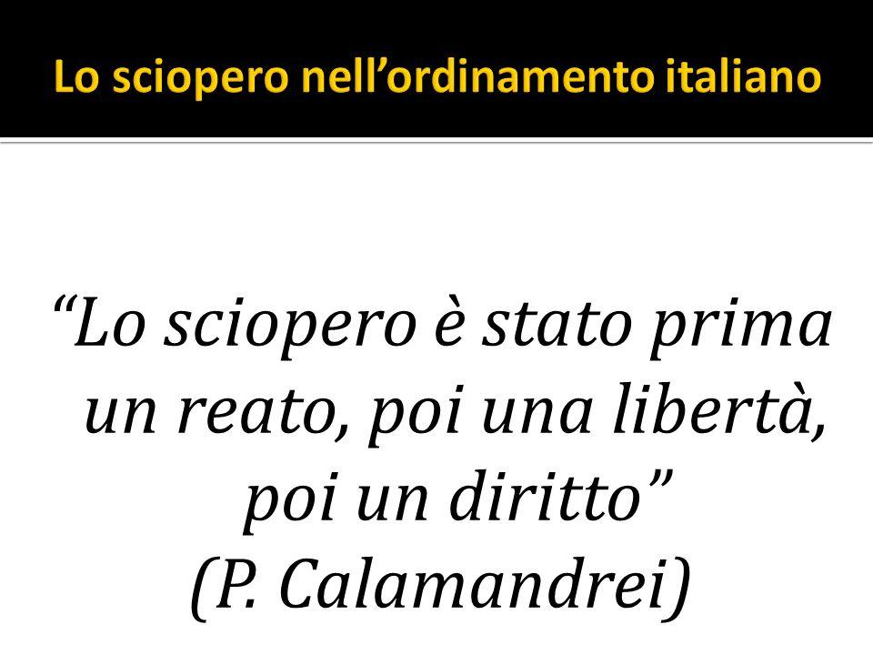 Lo sciopero è stato prima un reato, poi una libertà, poi un diritto (P. Calamandrei)