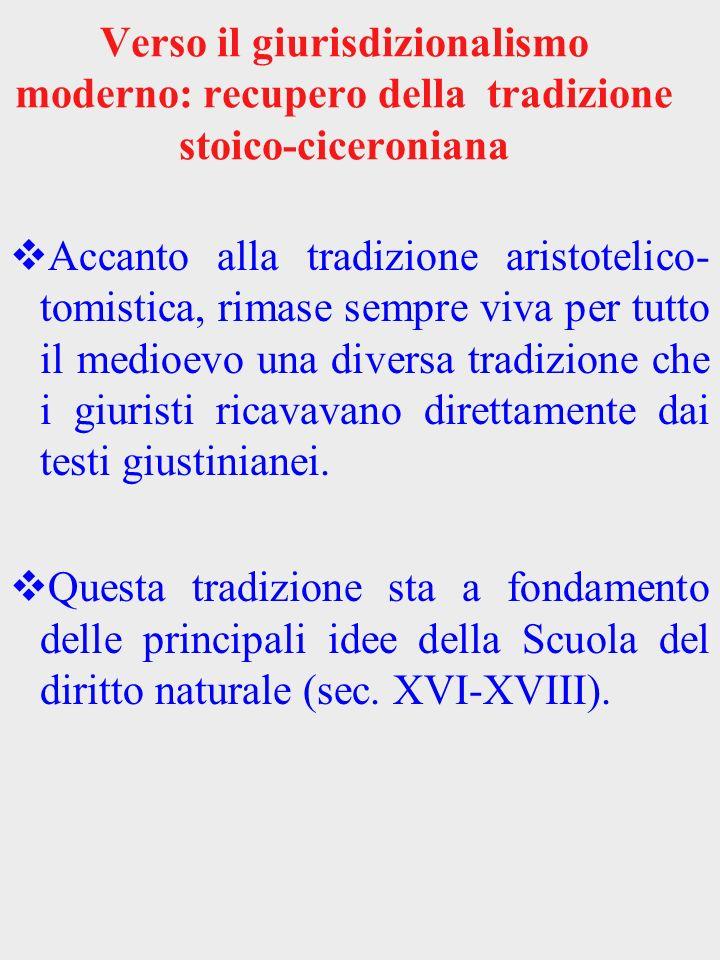 Verso il giurisdizionalismo moderno: recupero della tradizione stoico-ciceroniana Accanto alla tradizione aristotelico- tomistica, rimase sempre viva