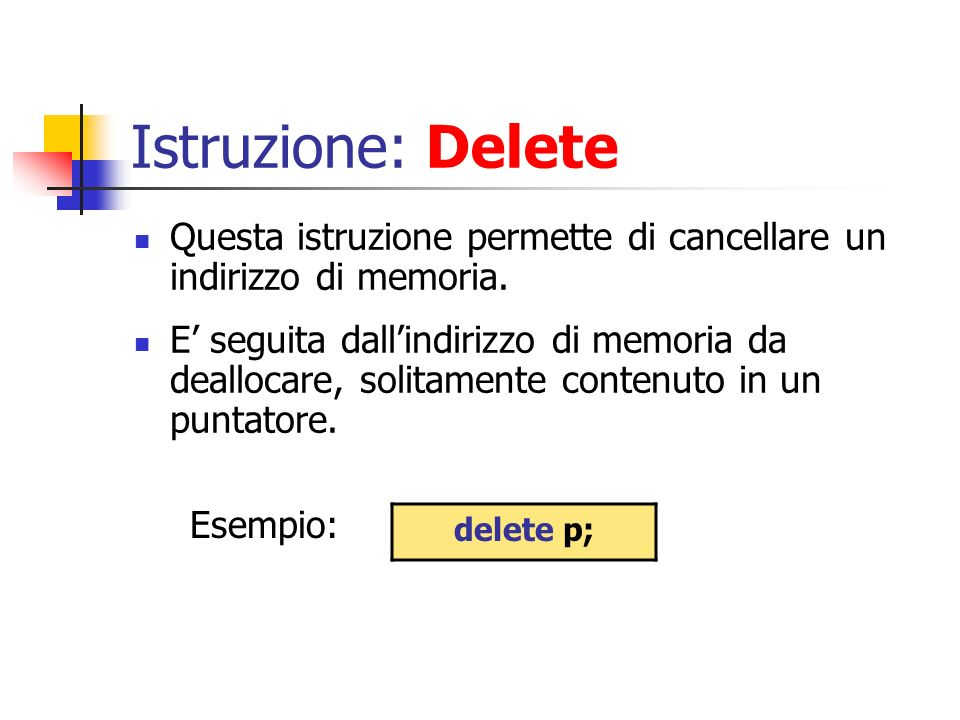 Istruzione: Delete Questa istruzione permette di cancellare un indirizzo di memoria. E seguita dallindirizzo di memoria da deallocare, solitamente con