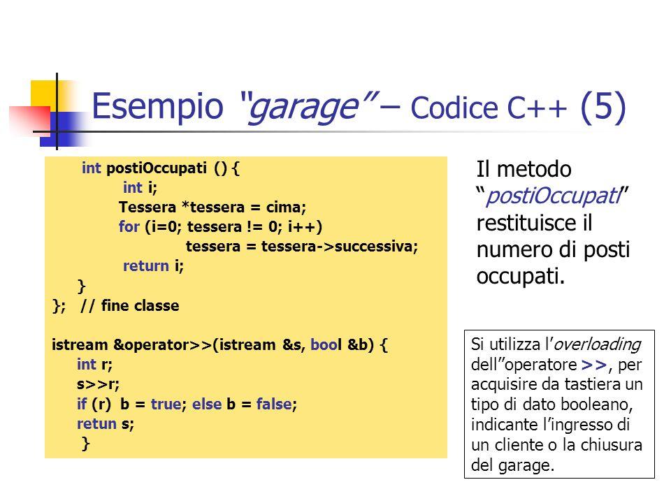 Esempio garage – Codice C++ (5) int postiOccupati () { int i; Tessera *tessera = cima; for (i=0; tessera != 0; i++) tessera = tessera->successiva; ret