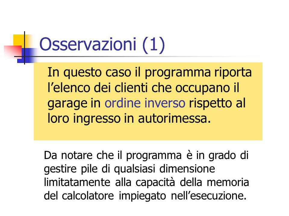 Osservazioni (1) In questo caso il programma riporta lelenco dei clienti che occupano il garage in ordine inverso rispetto al loro ingresso in autorim