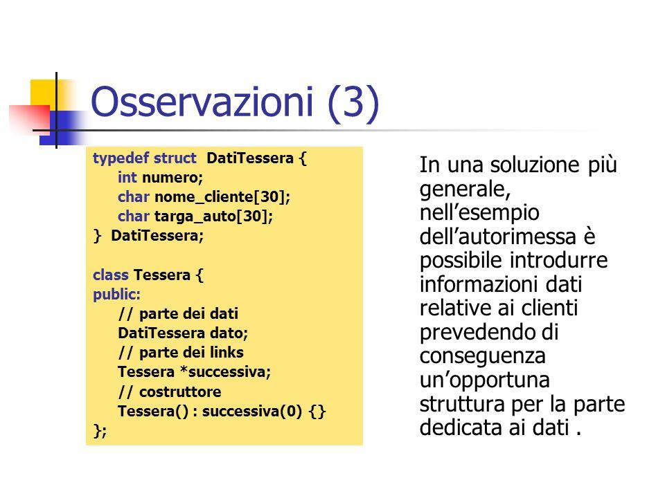 Osservazioni (3) typedef struct DatiTessera { int numero; char nome_cliente[30]; char targa_auto[30]; } DatiTessera; class Tessera { public: // parte