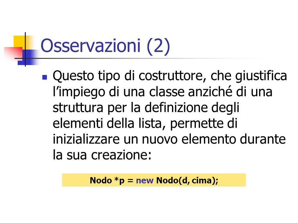 Osservazioni (2) Questo tipo di costruttore, che giustifica limpiego di una classe anziché di una struttura per la definizione degli elementi della li