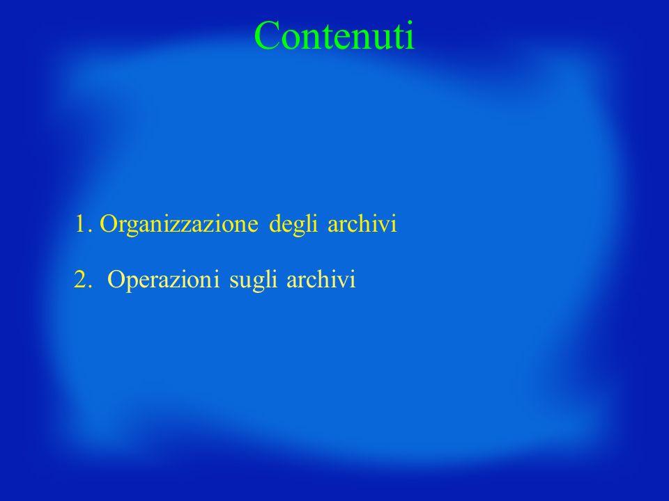 1. Organizzazione degli archivi 2.Operazioni sugli archivi Contenuti