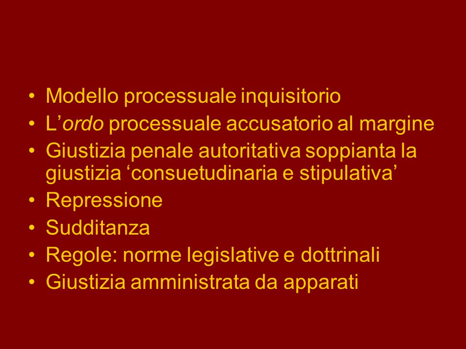 Modello processuale inquisitorio Lordo processuale accusatorio al margine Giustizia penale autoritativa soppianta la giustizia consuetudinaria e stipu