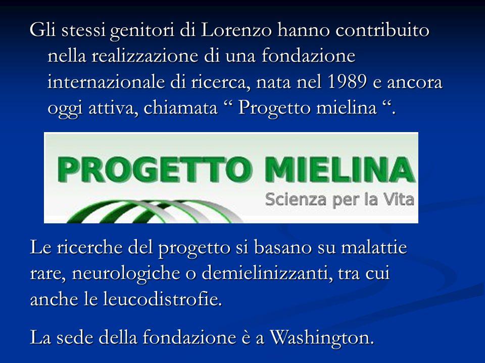 Gli stessi genitori di Lorenzo hanno contribuito nella realizzazione di una fondazione internazionale di ricerca, nata nel 1989 e ancora oggi attiva,
