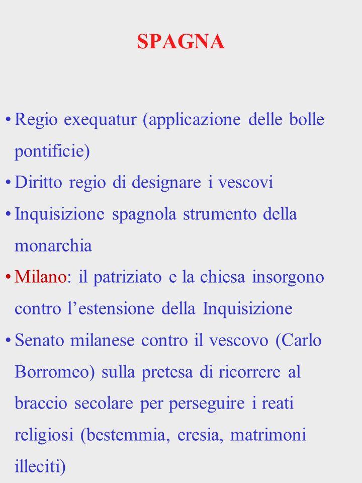 SPAGNA Regio exequatur (applicazione delle bolle pontificie) Diritto regio di designare i vescovi Inquisizione spagnola strumento della monarchia Mila